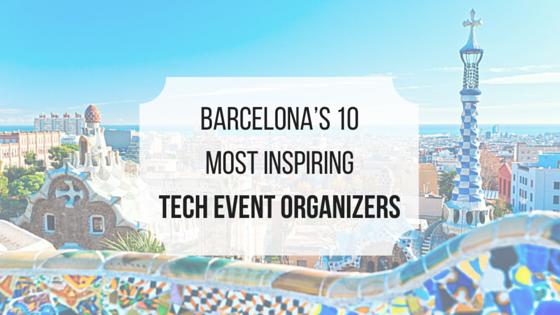 Barcelona's 10 Most Inspiring Tech Event Organizers and Associations