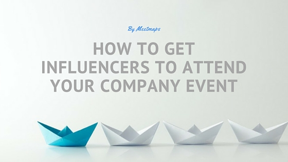 How To Get Influencers To Attend Your Company Event
