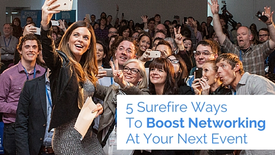 5 Surefire Ways To Boost Networking At Your Next Event