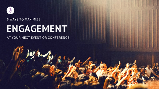 6 Ways To Maximize Engagement At Your Next Event