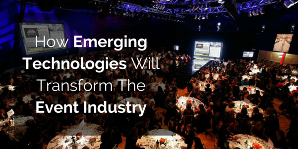 How Emerging Technologies Will Transform The Event Industry