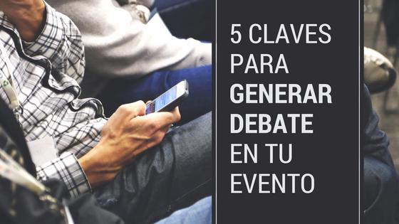 5 claves para generar debate y comunidad en tu evento