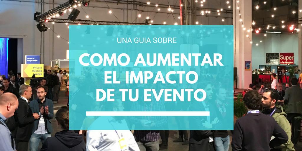 9 acciones para aumentar el impacto de tu evento