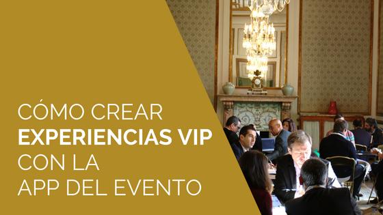 Como crear experiencias VIP con la app del evento o congreso