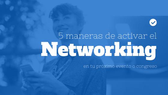 5 maneras para activar el networking en tu próximo evento
