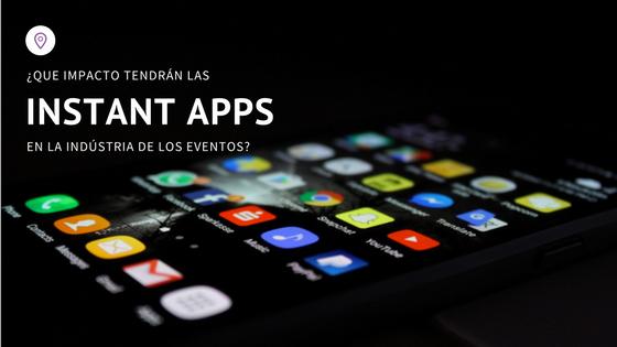 ¿Qué impacto tendrán las Instant Apps en la industria de los eventos?