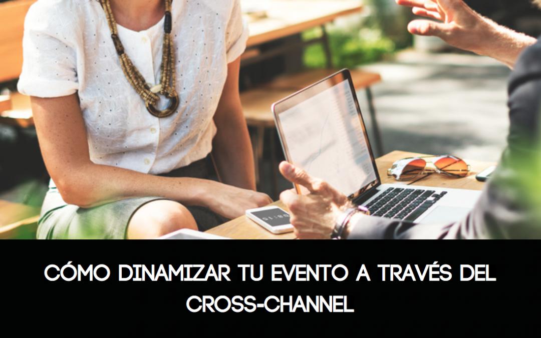 Cómo dinamizar tu evento a través del Cross-Channel
