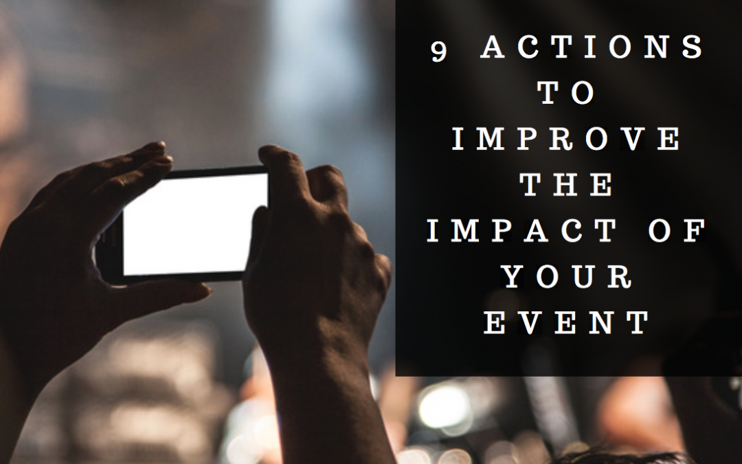 9 actions to improve the impact of your event