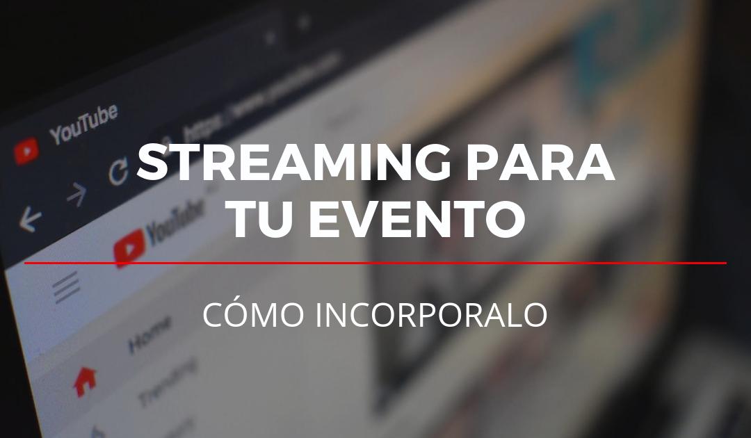 Streaming para tu evento: Cómo incorporarlo