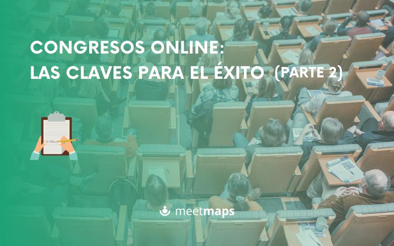 Congresos online: las claves para el éxito (PARTE 2)
